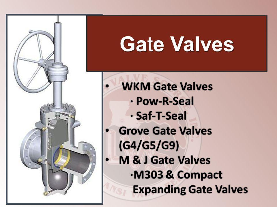WKM Gate Valves WKM Gate Valves Pow-R-Seal Pow-R-Seal Saf-T-Seal Saf-T-Seal Grove Gate Valves (G4/G5/G9) Grove Gate Valves (G4/G5/G9) M & J Gate Valves M & J Gate Valves M303 & Compact Expanding Gate Valves M303 & Compact Expanding Gate Valves Gate Valves