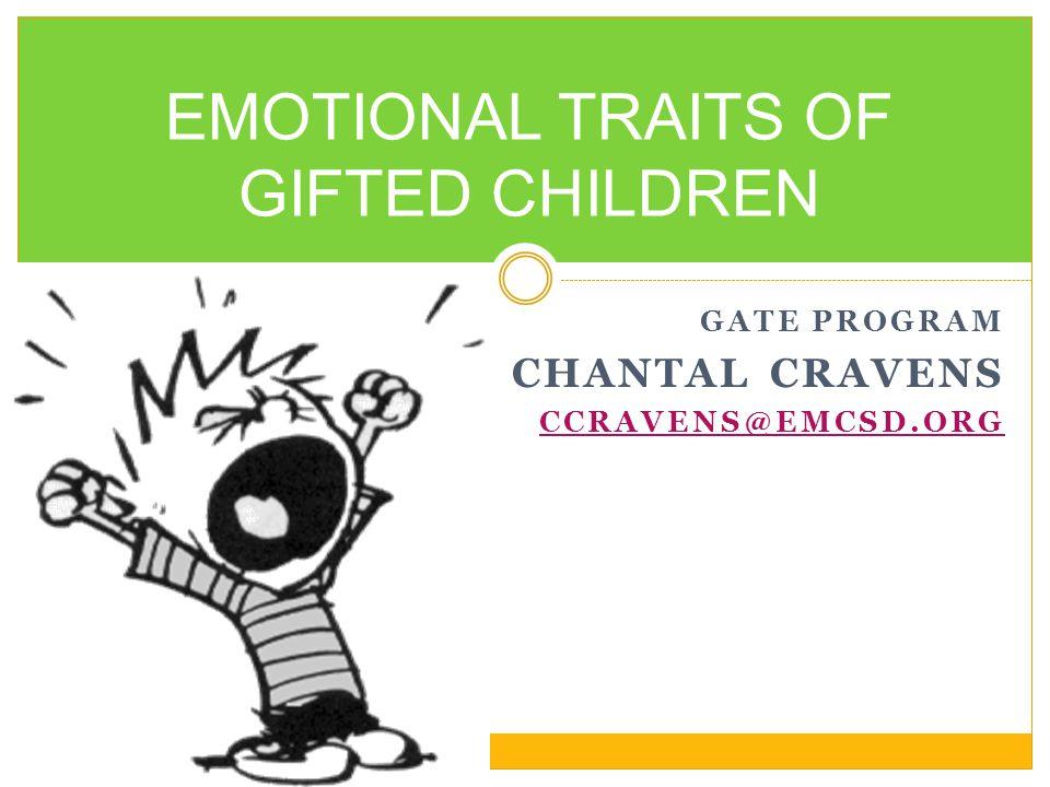 GATE PROGRAM CHANTAL CRAVENS CCRAVENS@EMCSD.ORG EMOTIONAL TRAITS OF GIFTED CHILDREN