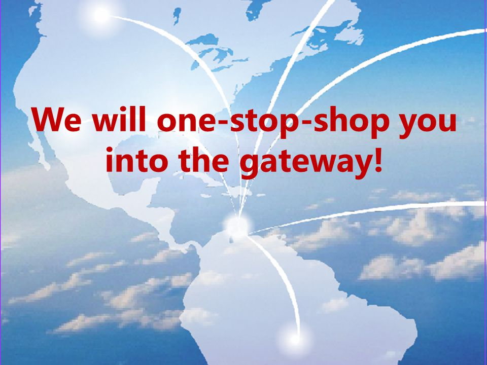 We will one-stop-shop you into the gateway!