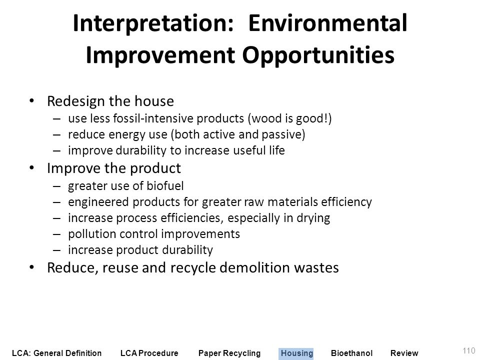 LCA: General Definition LCA Procedure Paper Recycling Housing Bioethanol Review Interpretation: Environmental Improvement Opportunities Redesign the h