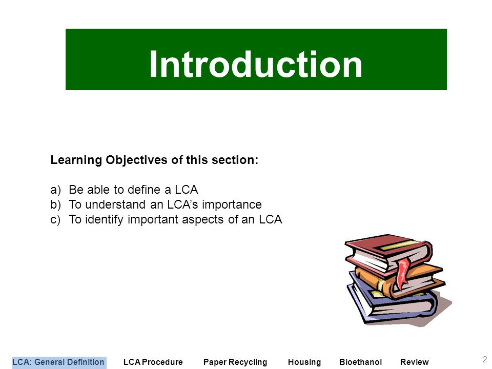 LCA: General Definition LCA Procedure Paper Recycling Housing Bioethanol Review Environmental Indices 33 1.I GW – global warming 2.I SF – smog formation 3.I OD – ozone depletion 4.I AR – acid rain 5.I INH – human inhalation 6.I ING – ingestion toxicity 7.I CINH -human carcinogenic inhalation 8.I CING – carcinogenic ingestion toxicity 9.I FT – fish toxicity
