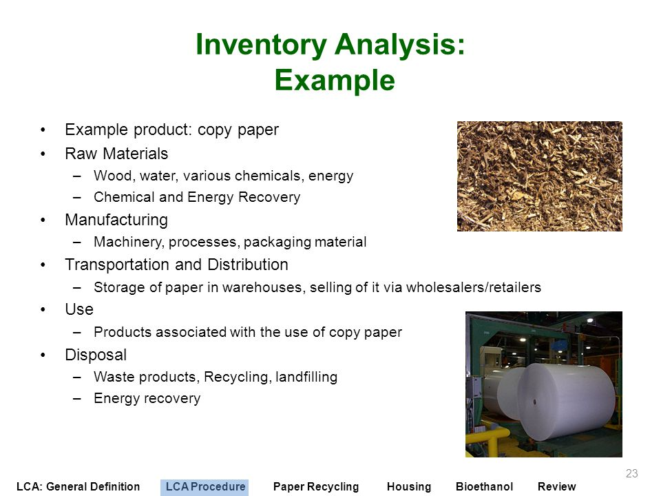 LCA: General Definition LCA Procedure Paper Recycling Housing Bioethanol Review Inventory Analysis: Example Example product: copy paper Raw Materials