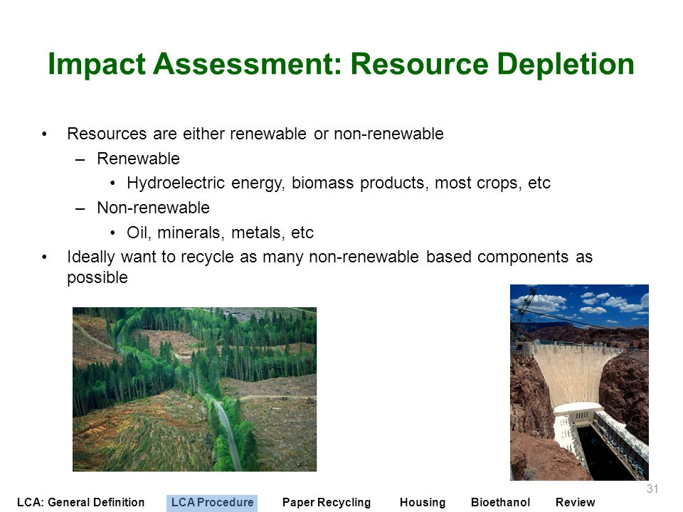 LCA: General Definition LCA Procedure Paper Recycling Housing Bioethanol Review Impact Assessment: Resource Depletion Resources are either renewable o