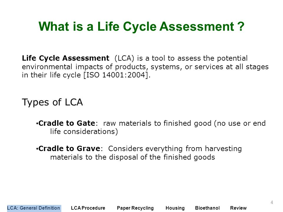 LCA: General Definition LCA Procedure Paper Recycling Housing Bioethanol Review What is a Life Cycle Assessment ? Life Cycle Assessment (LCA) is a too