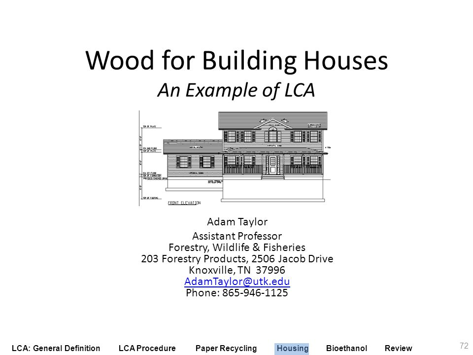 LCA: General Definition LCA Procedure Paper Recycling Housing Bioethanol Review Wood for Building Houses An Example of LCA Adam Taylor Assistant Profe
