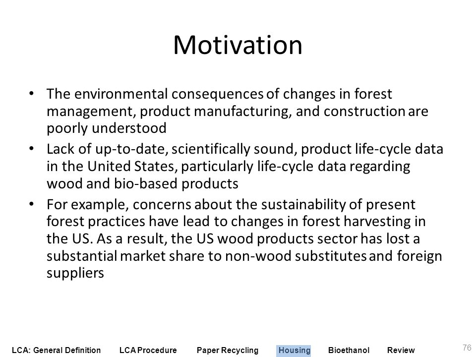 LCA: General Definition LCA Procedure Paper Recycling Housing Bioethanol Review Motivation The environmental consequences of changes in forest managem