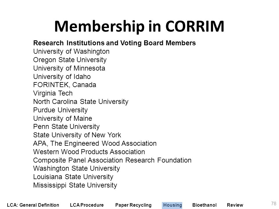 LCA: General Definition LCA Procedure Paper Recycling Housing Bioethanol Review Membership in CORRIM Research Institutions and Voting Board Members Un