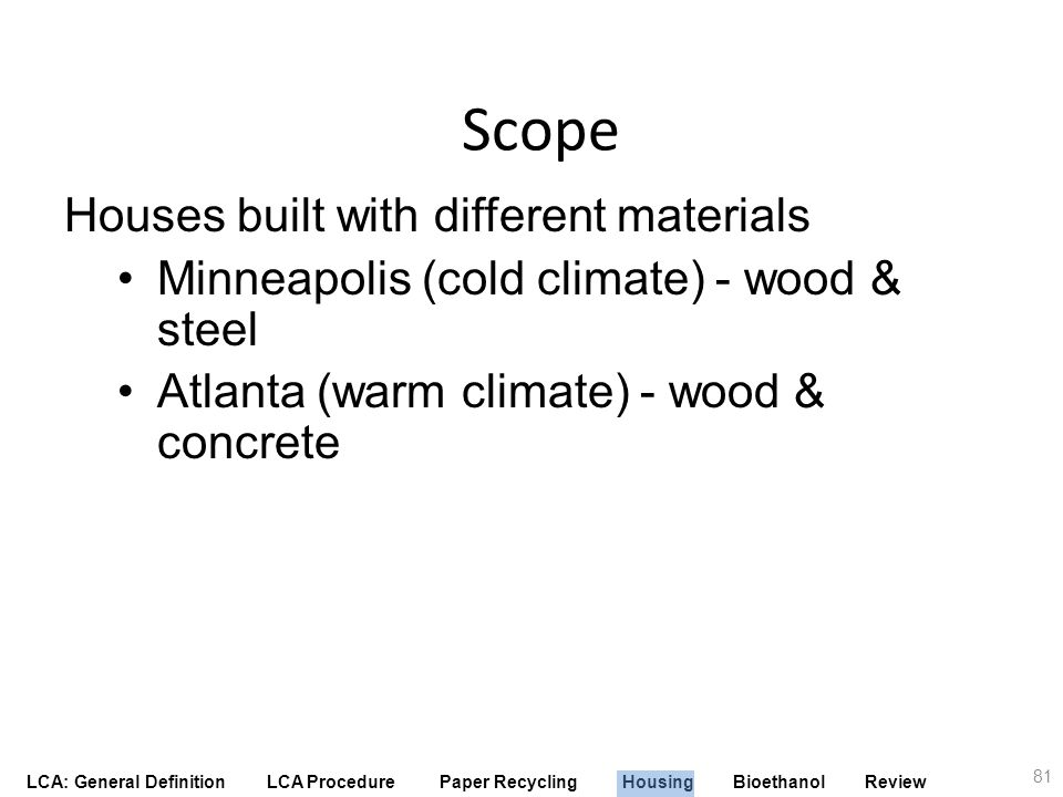 LCA: General Definition LCA Procedure Paper Recycling Housing Bioethanol Review Scope Houses built with different materials Minneapolis (cold climate)