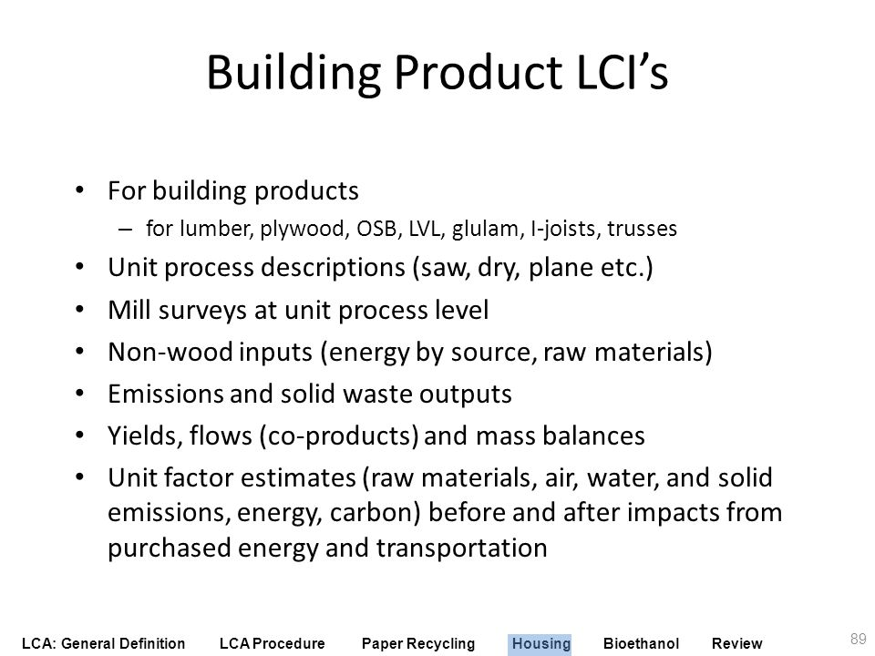 LCA: General Definition LCA Procedure Paper Recycling Housing Bioethanol Review Building Product LCIs For building products – for lumber, plywood, OSB