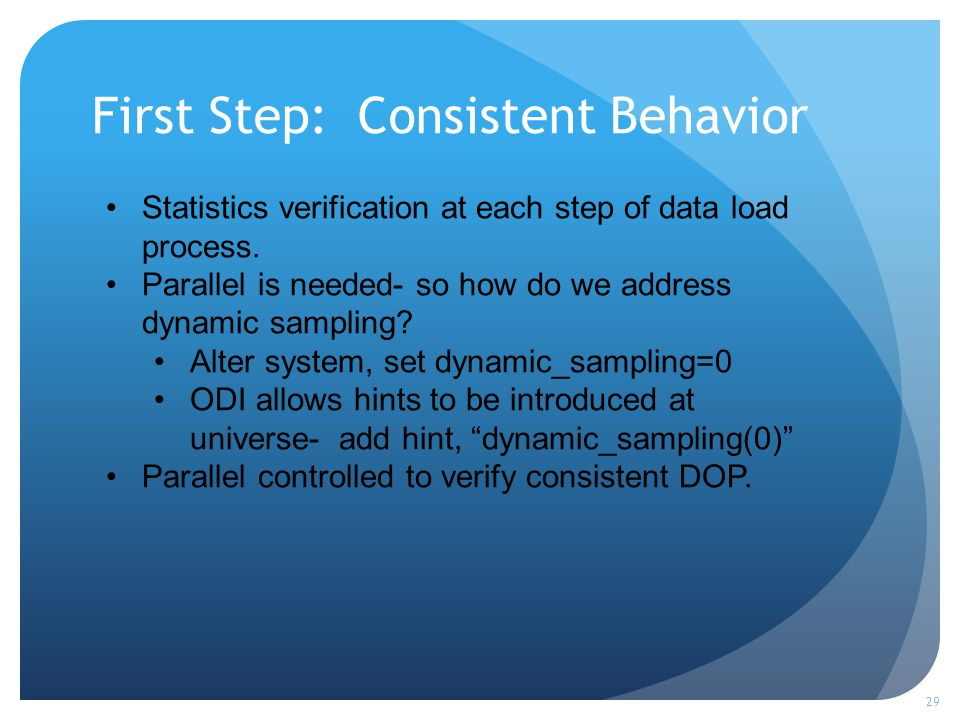 First Step: Consistent Behavior 29 Statistics verification at each step of data load process. Parallel is needed- so how do we address dynamic samplin