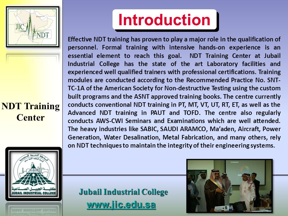 www.jic.edu.sa Jubail Industrial College Our Vision Our vision is to be… The centre for excellence and the preferred choice of NDT training in the Middle East.