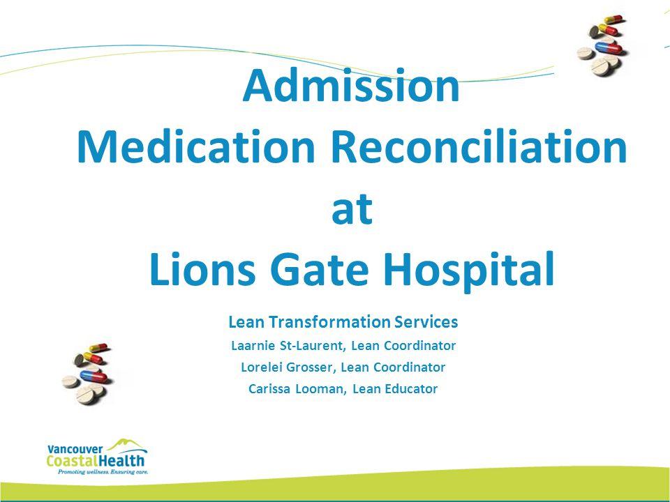 Admission Medication Reconciliation at Lions Gate Hospital Lean Transformation Services Laarnie St-Laurent, Lean Coordinator Lorelei Grosser, Lean Coo
