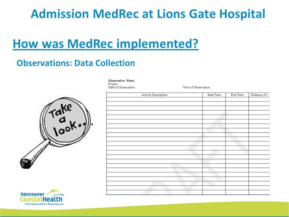 Observations: Data Collection How was MedRec implemented? Admission MedRec at Lions Gate Hospital