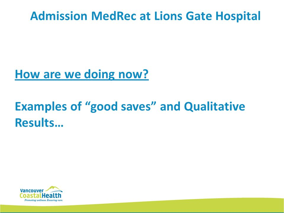 How are we doing now? Examples of good saves and Qualitative Results… Admission MedRec at Lions Gate Hospital