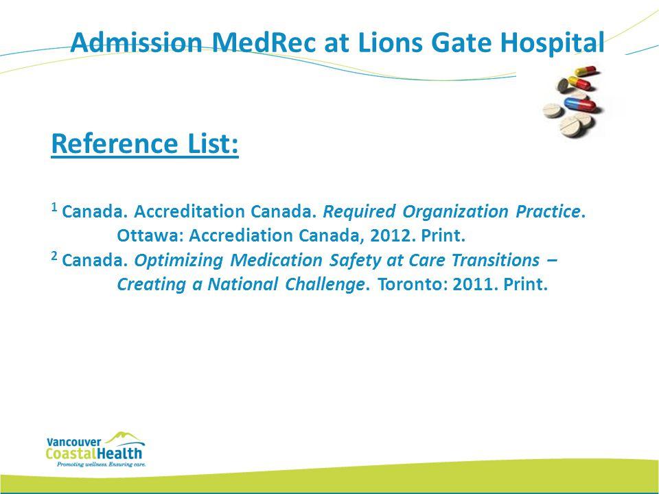 Reference List: 1 Canada. Accreditation Canada. Required Organization Practice. Ottawa: Accrediation Canada, 2012. Print. 2 Canada. Optimizing Medicat