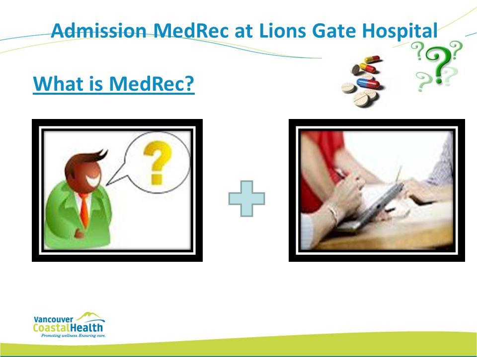 What is MedRec? Admission MedRec at Lions Gate Hospital