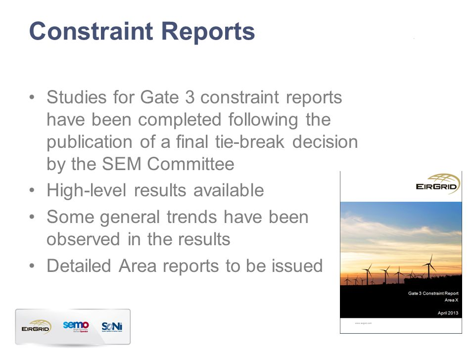 Constraint Reports Studies for Gate 3 constraint reports have been completed following the publication of a final tie-break decision by the SEM Committee High-level results available Some general trends have been observed in the results Detailed Area reports to be issued