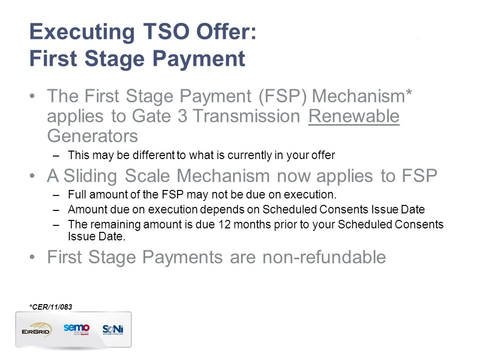Executing TSO Offer: First Stage Payment The First Stage Payment (FSP) Mechanism* applies to Gate 3 Transmission Renewable Generators –This may be dif