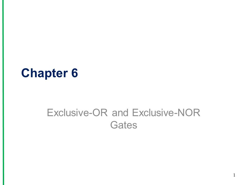 Chapter 6 Exclusive-OR and Exclusive-NOR Gates 1