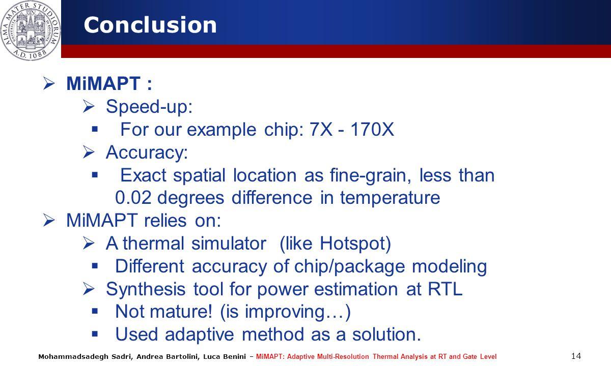 Mohammadsadegh Sadri, Andrea Bartolini, Luca Benini – MiMAPT: Adaptive Multi-Resolution Thermal Analysis at RT and Gate Level 14 Conclusion MiMAPT : S