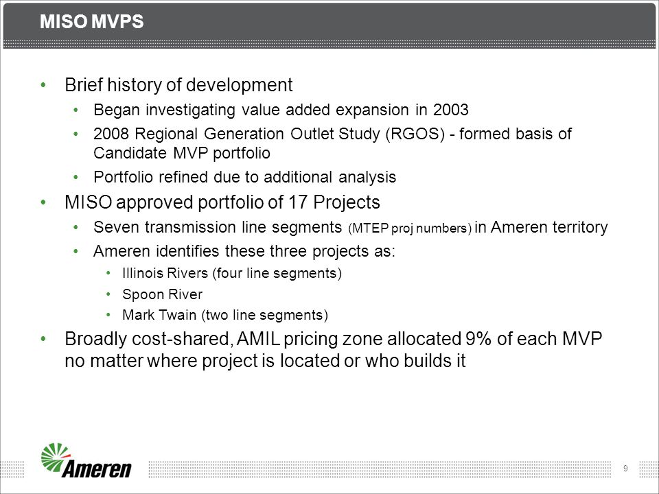 9 MISO MVPS Brief history of development Began investigating value added expansion in 2003 2008 Regional Generation Outlet Study (RGOS) - formed basis