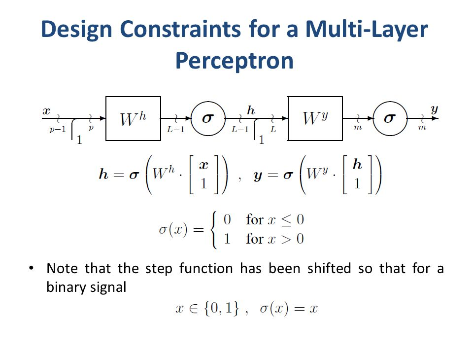 Design Constraints for a Multi-Layer Perceptron Note that the step function has been shifted so that for a binary signal