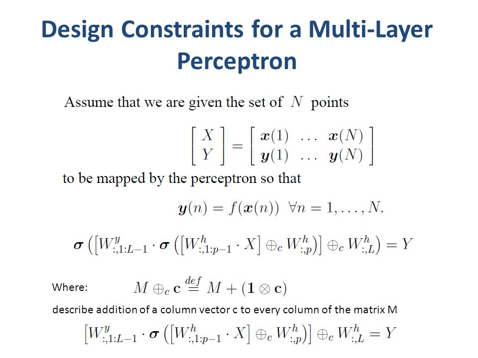 Design Constraints for a Multi-Layer Perceptron Where: describe addition of a column vector c to every column of the matrix M