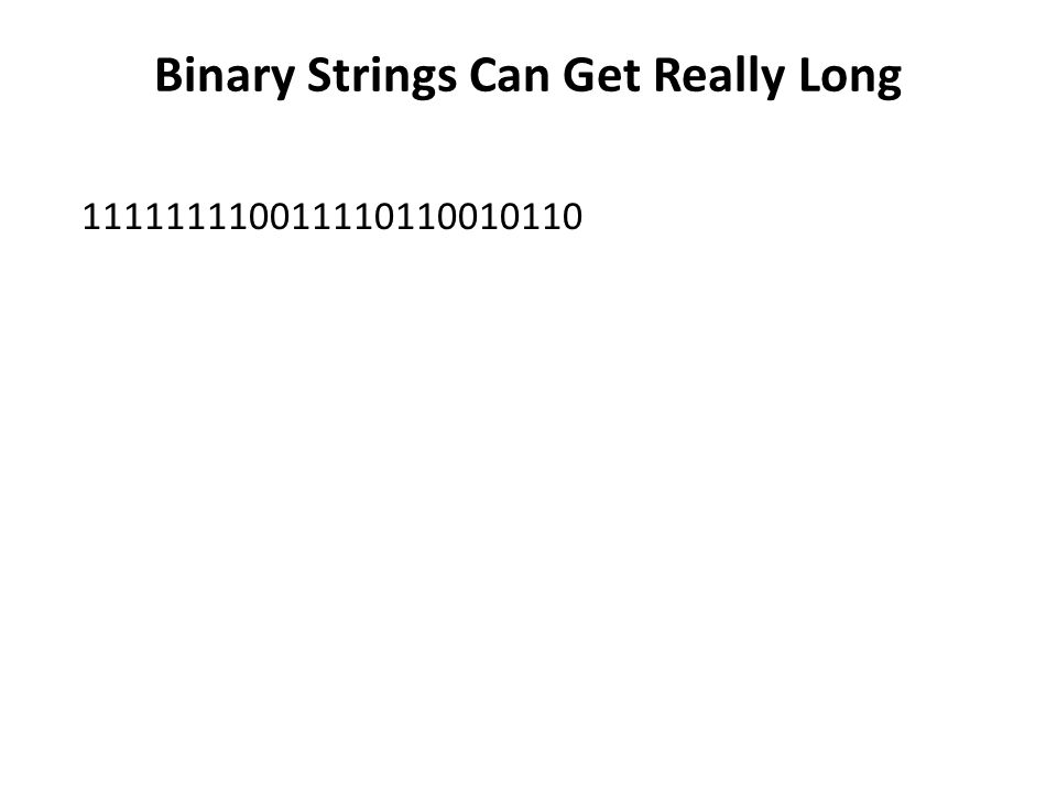 Binary Strings Can Get Really Long