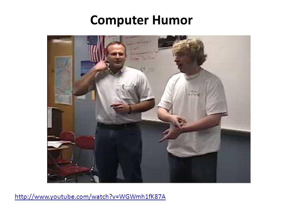 Computer Humor http://www.youtube.com/watch v=WGWmh1fK87A