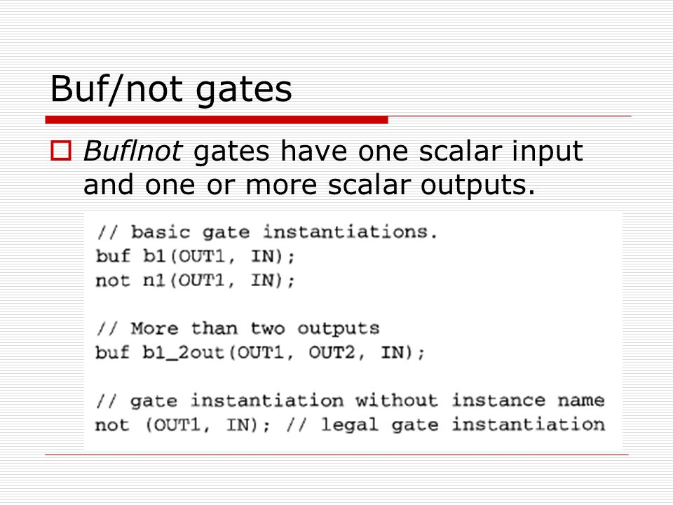 Buf/not gates Buflnot gates have one scalar input and one or more scalar outputs.