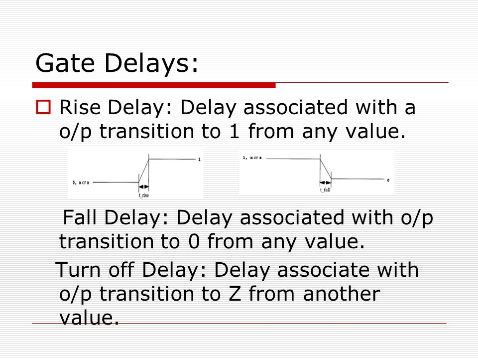 Gate Delays: Rise Delay: Delay associated with a o/p transition to 1 from any value.