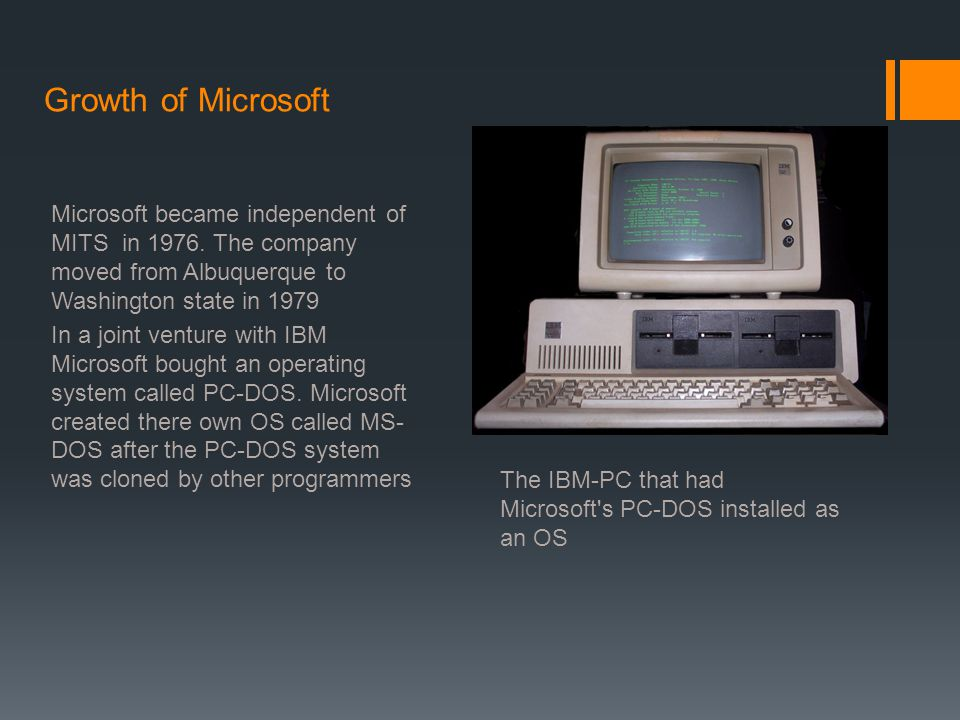 Growth of Microsoft Microsoft became independent of MITS in 1976. The company moved from Albuquerque to Washington state in 1979 In a joint venture wi