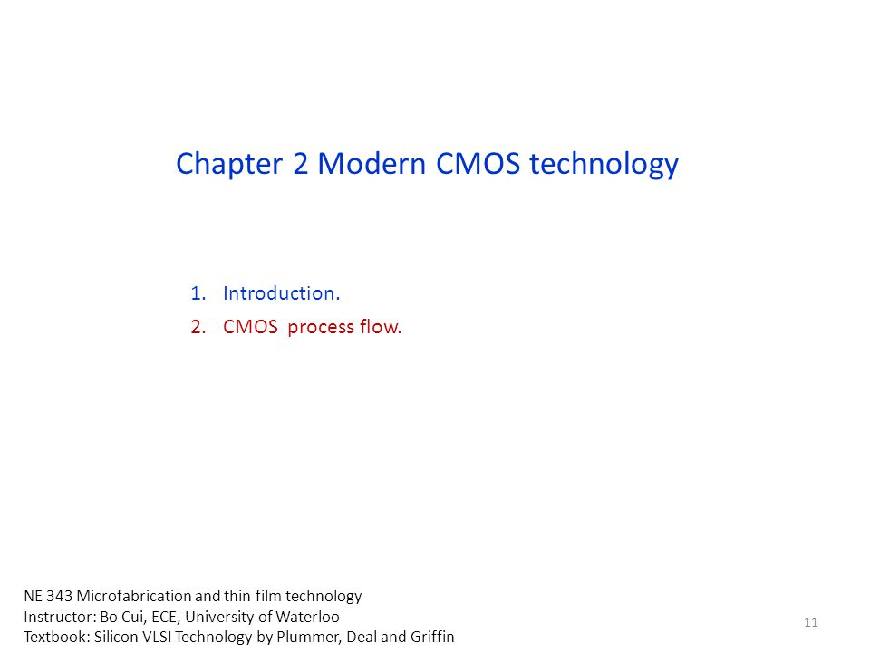 Chapter 2 Modern CMOS technology 1.Introduction. 2.CMOS process flow. NE 343 Microfabrication and thin film technology Instructor: Bo Cui, ECE, Univer