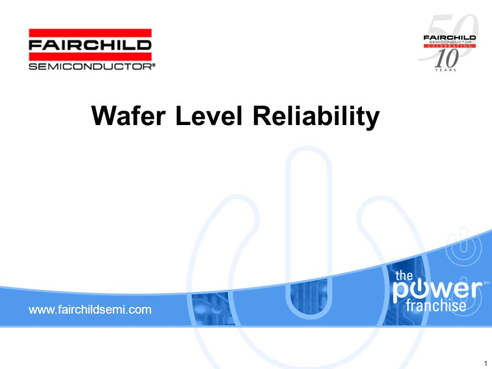 www.fairchildsemi.com 1 Wafer Level Reliability