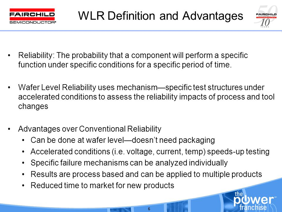 WLR Definition and Advantages Reliability: The probability that a component will perform a specific function under specific conditions for a specific period of time.