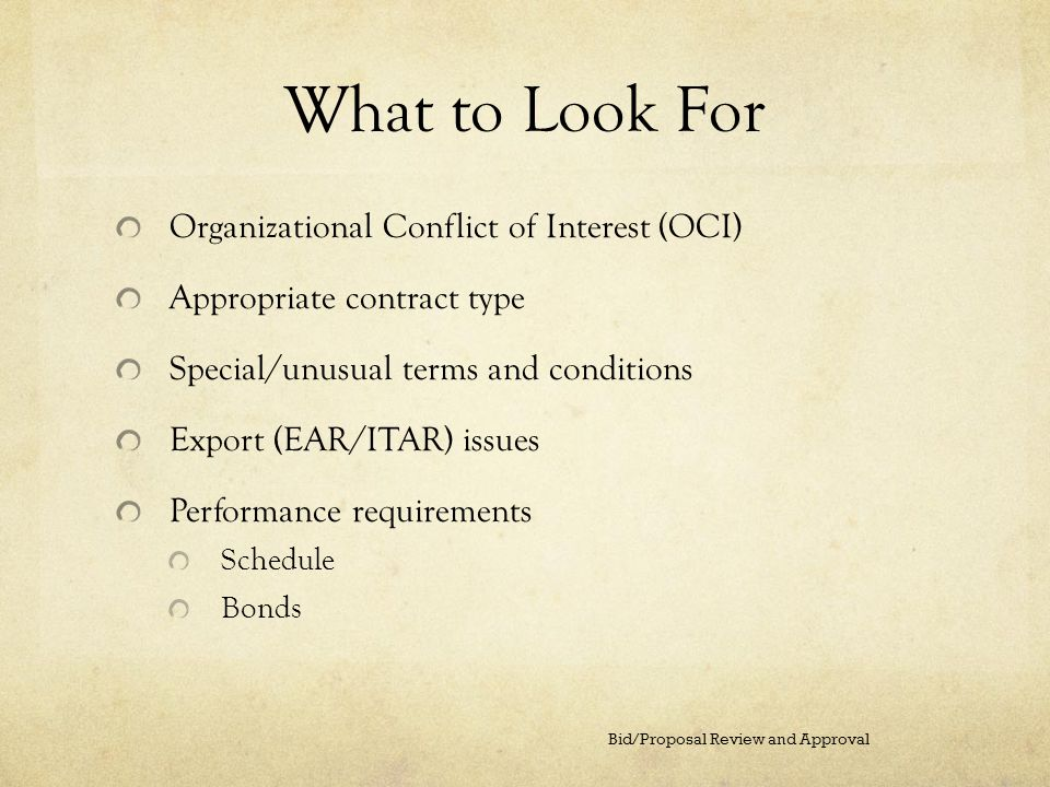What to Look For Organizational Conflict of Interest (OCI) Appropriate contract type Special/unusual terms and conditions Export (EAR/ITAR) issues Per
