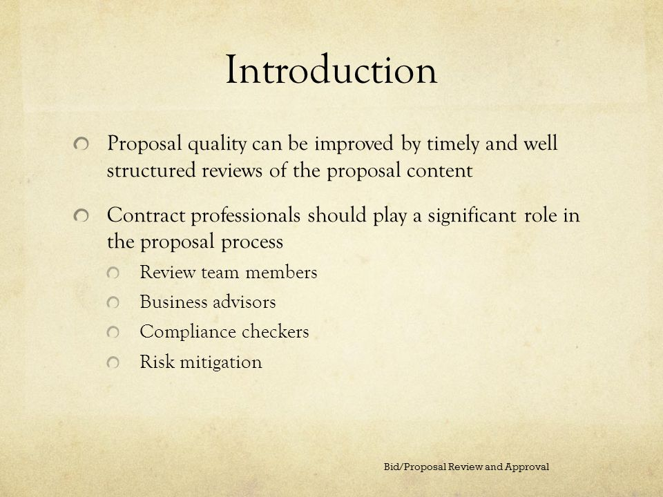 Introduction Proposal quality can be improved by timely and well structured reviews of the proposal content Contract professionals should play a signi