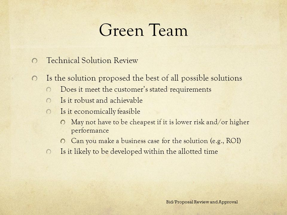 Green Team Technical Solution Review Is the solution proposed the best of all possible solutions Does it meet the customers stated requirements Is it