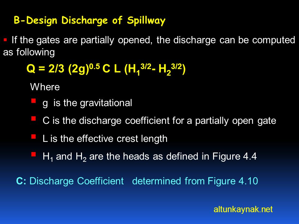 altunkaynak.net B-Design Discharge of Spillway If the gates are partially opened, the discharge can be computed as following Q = 2/3 (2g) 0.5 C L (H 1