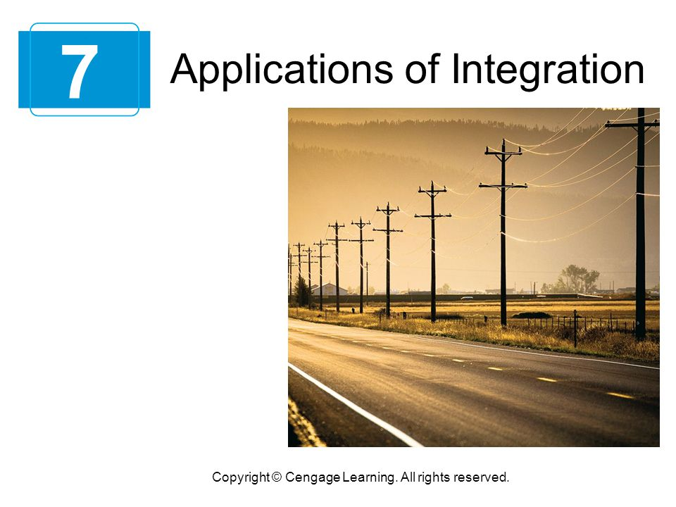Applications of Integration 7 Copyright © Cengage Learning. All rights reserved.