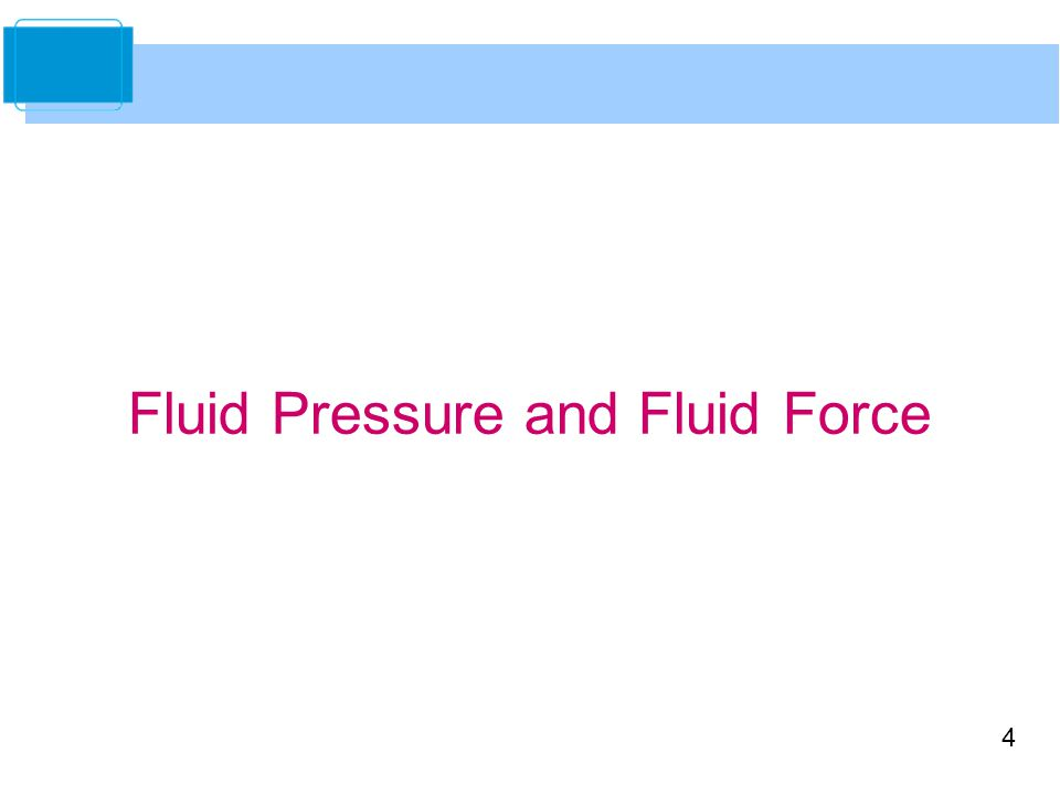 4 Fluid Pressure and Fluid Force