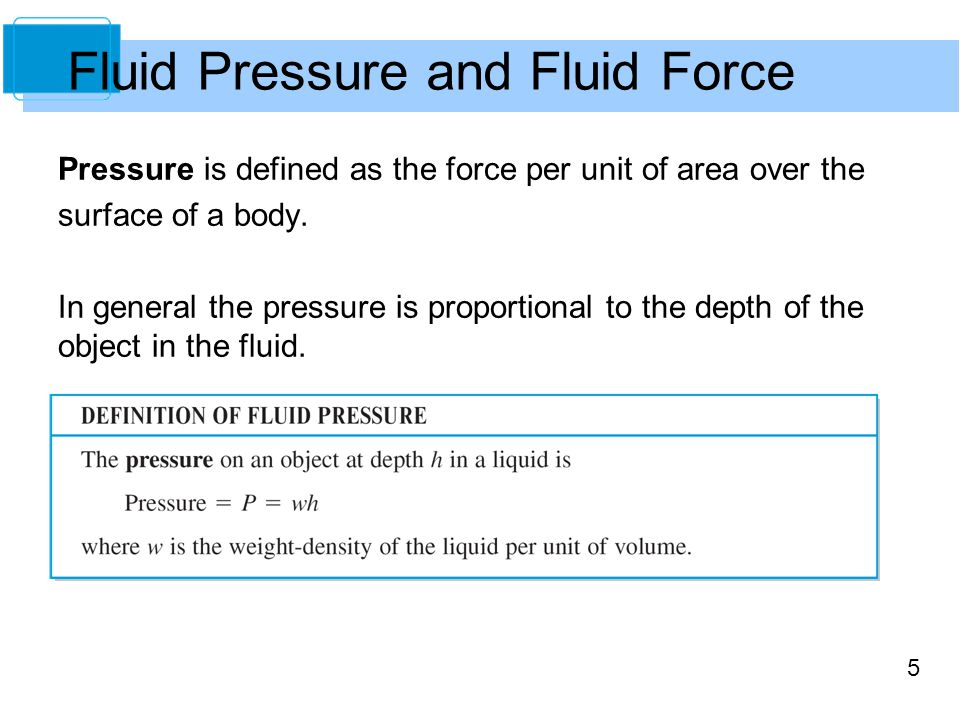 5 Pressure is defined as the force per unit of area over the surface of a body.
