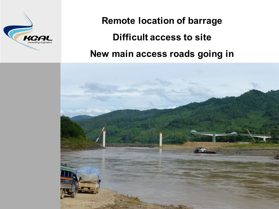 Remote location of barrage Difficult access to site New main access roads going in