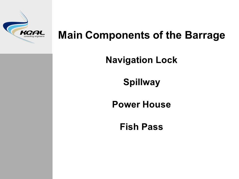 Main Components of the Barrage Navigation Lock Spillway Power House Fish Pass