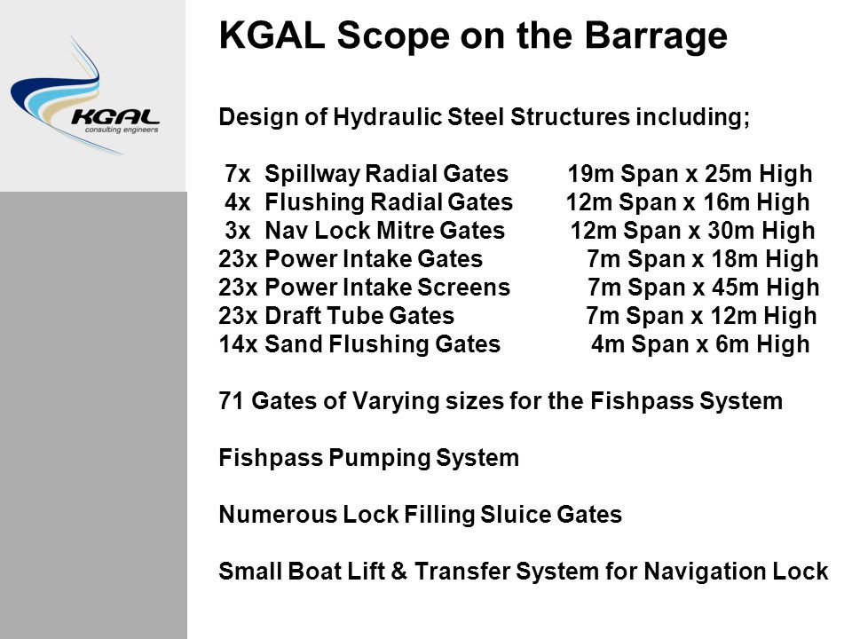 KGAL Scope on the Barrage Design of Hydraulic Steel Structures including; 7x Spillway Radial Gates 19m Span x 25m High 4x Flushing Radial Gates 12m Sp