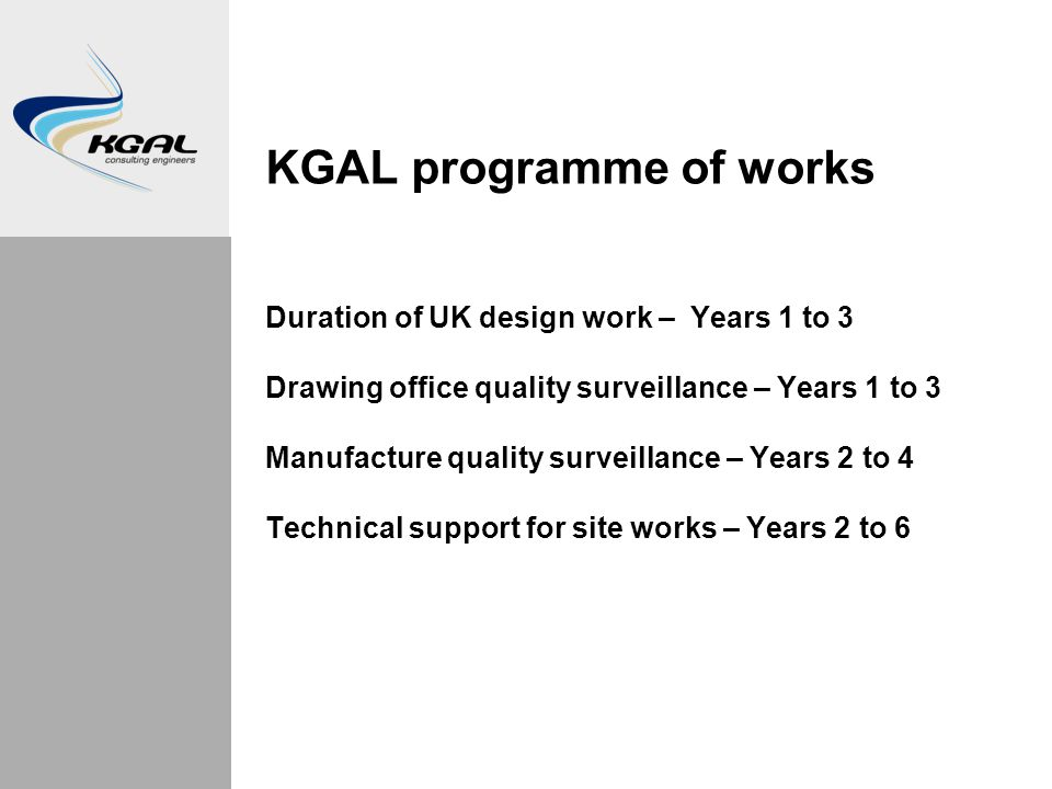 KGAL programme of works Duration of UK design work – Years 1 to 3 Drawing office quality surveillance – Years 1 to 3 Manufacture quality surveillance