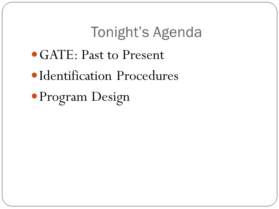 Tonights Agenda GATE: Past to Present Identification Procedures Program Design