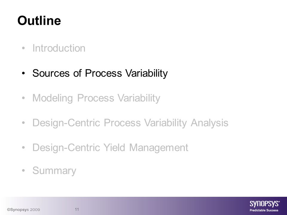 11 Introduction Sources of Process Variability Modeling Process Variability Design-Centric Process Variability Analysis Design-Centric Yield Management Summary Outline