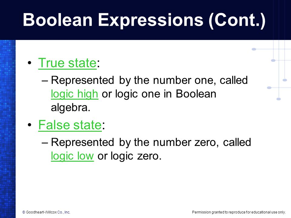 Permission granted to reproduce for educational use only.© Goodheart-Willcox Co., Inc. Boolean Expressions (Cont.) True state:True state –Represented