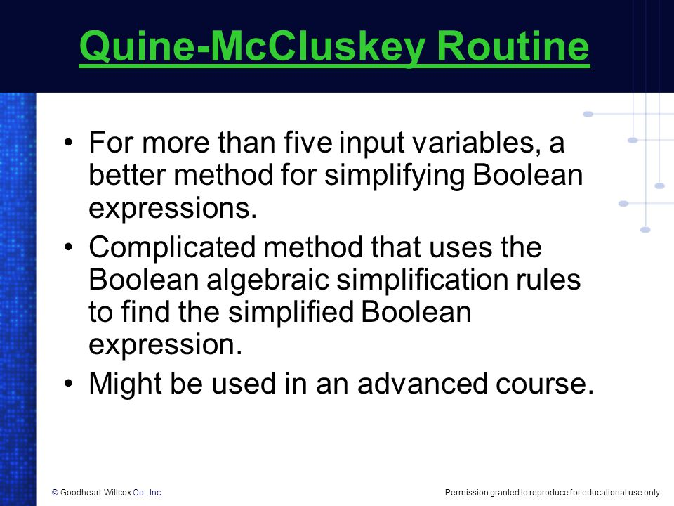 Permission granted to reproduce for educational use only.© Goodheart-Willcox Co., Inc. Quine-McCluskey Routine For more than five input variables, a b